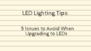 issues to avoid when upgrading to LEDs blog image